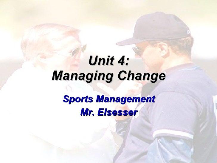 Unit 4: Managing Change Sports Management Mr. Elsesser