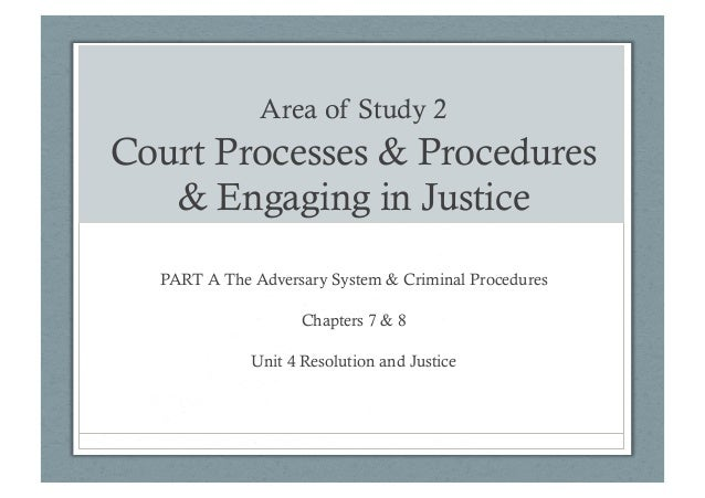 Area of Study 2 Court Processes & Procedures & Engaging in Justice PART A The Adversary System & Criminal Procedures Chapt...