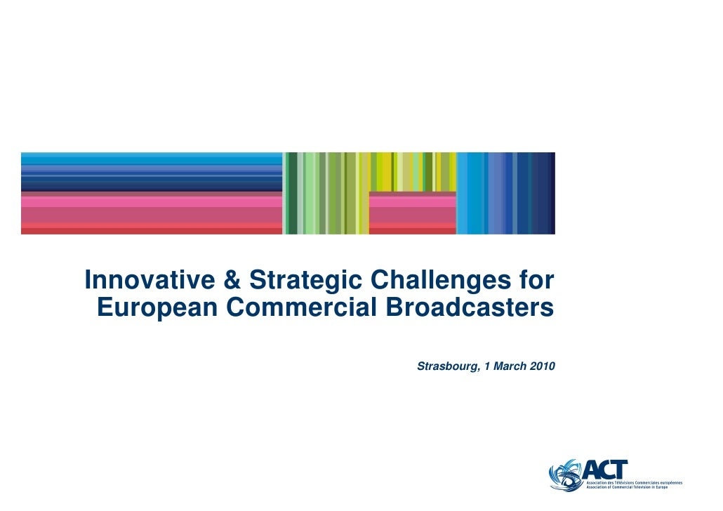Innovative & Strategic Challenges for  European Commercial Broadcasters                            Strasbourg, 1 March 2010