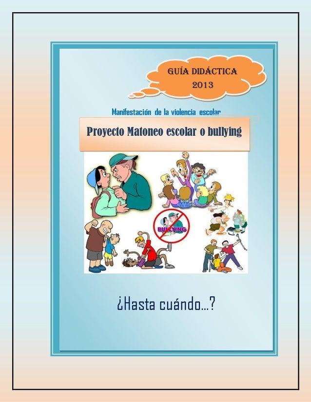 Matoneo escolar o bullying Proyecto Matoneo escolar o bullying Guía didáctica 2013