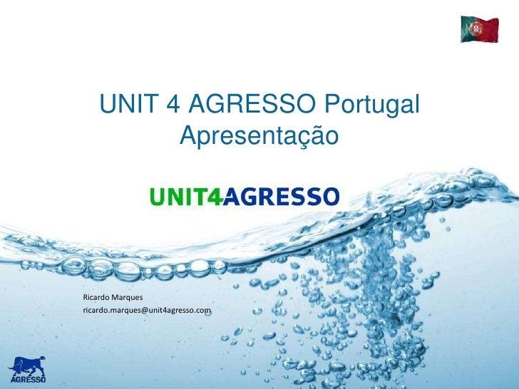 UNIT 4 AGRESSO PortugalApresentação<br />Ricardo Marques<br />ricardo.marques@unit4agresso.com<br />