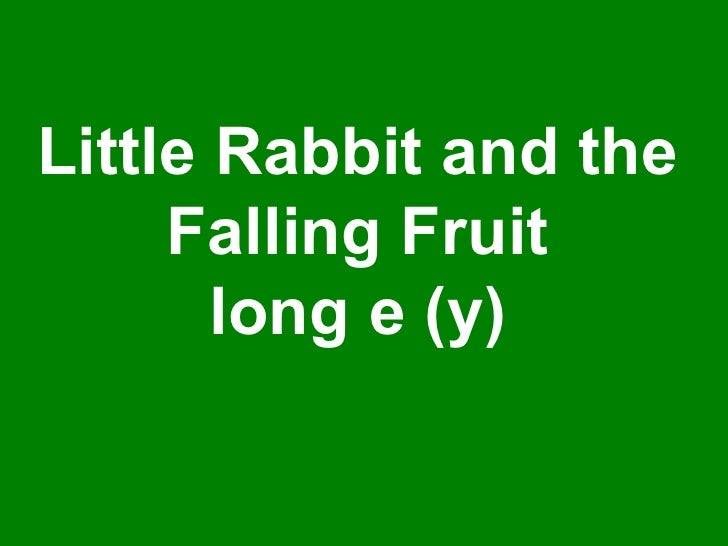 Little Rabbit and the Falling Fruit long e (y)