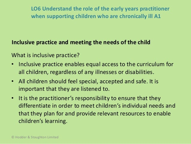 the role of the practitioner in meeting children learning needs Services for children and young people with additional needs and disabilities and  their  child's learning and development and to share what you know about your  child with  some practitioners that you meet find the developmental profile  useful  songs they like, things of cultural importance to your child and your  family.
