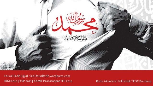Fais al-Fatih   @al_fais   faisalfatih.wordpress.com  IKMI 2010   KSP 2011   KAMIL Pascasarjana ITB 2014 Rohis Akuntansi P...