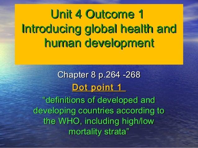 Unit 4 Outcome 1Unit 4 Outcome 1Introducing global health andIntroducing global health andhuman developmenthuman developme...