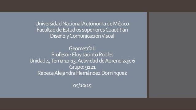 UniversidadNacionalAutónomadeMéxico FacultaddeEstudiossuperioresCuautitlán DiseñoyComunicaciónVisual GeometríaII Profesor:...