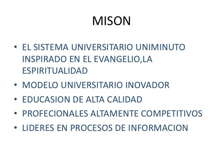 MISON• EL SISTEMA UNIVERSITARIO UNIMINUTO  INSPIRADO EN EL EVANGELIO,LA  ESPIRITUALIDAD• MODELO UNIVERSITARIO INOVADOR• ED...