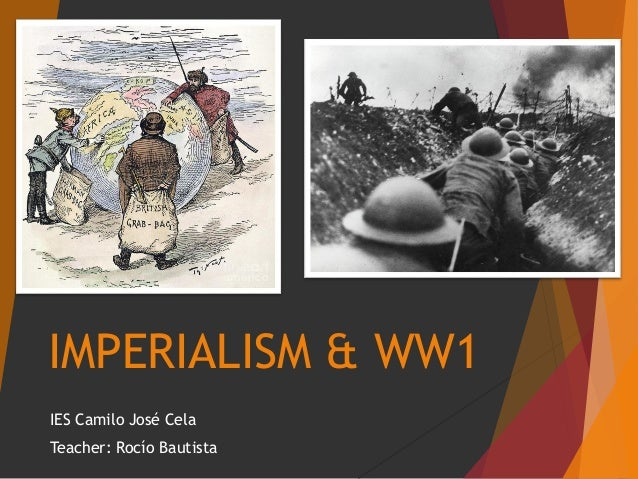 IMPERIALISM & WW1 IES Camilo José Cela Teacher: Rocío Bautista