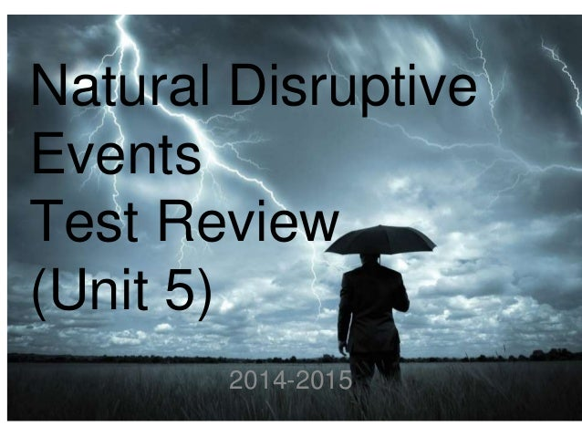 Natural Disruptive  Events  Test Review  (Unit 5)  2014-2015