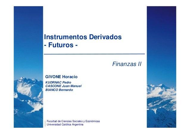 Instrumentos Derivados- Futuros -                                             Finanzas IIGIVONE HoracioKUDRNAC PedroCASCON...
