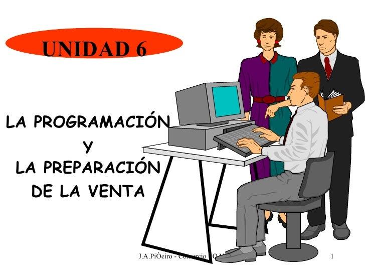 UNIDAD 6 LA PROGRAMACIÓN Y LA PREPARACIÓN DE LA VENTA