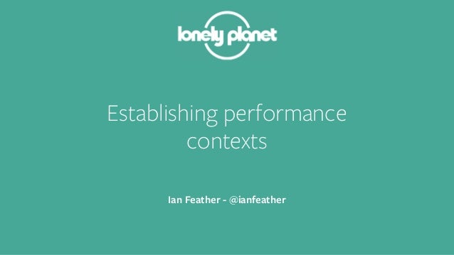 Establishing performance  contexts  Ian Feather - @ianfeather