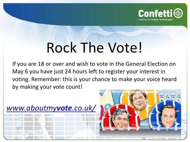 Rock The Vote!<br />If you are 18 or over and wish to vote in the General Election on May 6 you have just 24 hours left to...