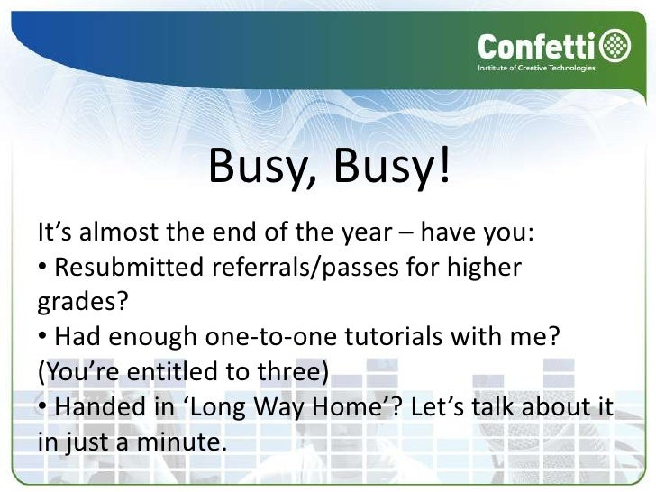 Busy, Busy! It's almost the end of the year – have you: • Resubmitted referrals/passes for higher grades? • Had enough one...