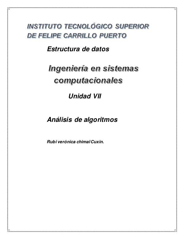 Estructura de datos  Unidad VII  Análisis de algoritmos  Rubi verónica chimal Cuxin.