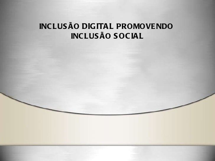 INCLUSÃO  DIGITAL  PROMOVENDO  INCLUSÃO  SOCIAL