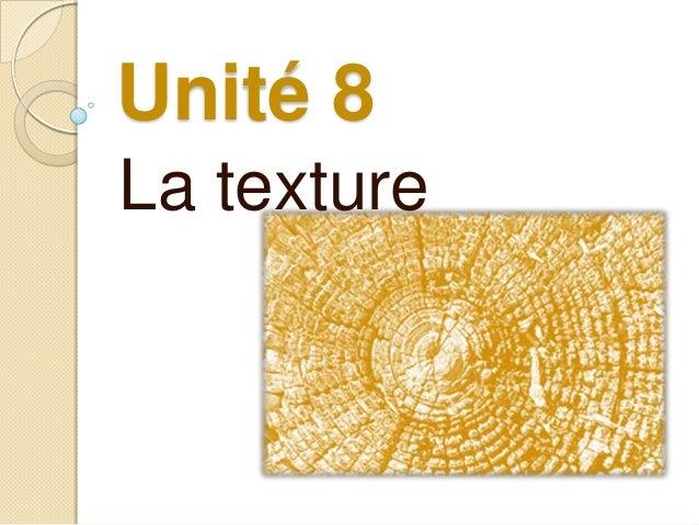 Unité 8La texture