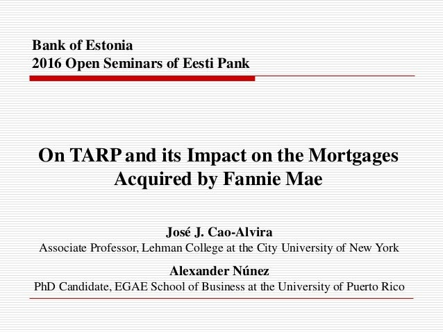 Bank of Estonia 2016 Open Seminars of Eesti Pank On TARP and its Impact on the Mortgages Acquired by Fannie Mae José J. Ca...