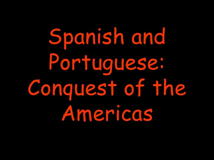 Spanish and Portuguese: Conquest of the Americas