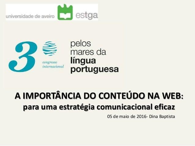 05 de maio de 2016- Dina Baptista A IMPORTÂNCIA DO CONTEÚDO NA WEB: para uma estratégia comunicacional eficaz