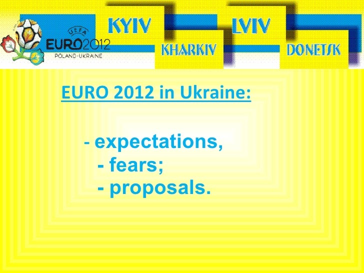 EURO 2012 in Ukraine:   -  expectations,    - fears;    - proposals.