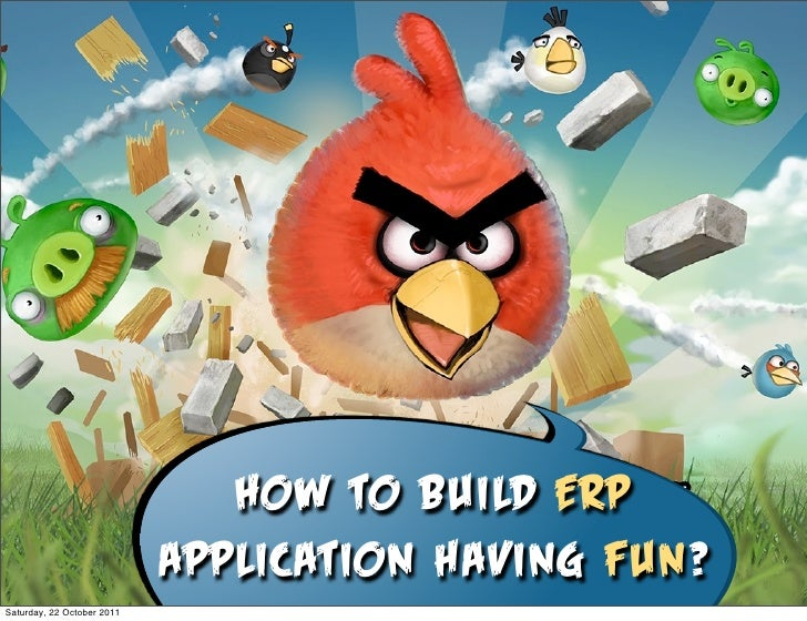 How to build ERP                            application having fun?Saturday, 22 October 2011