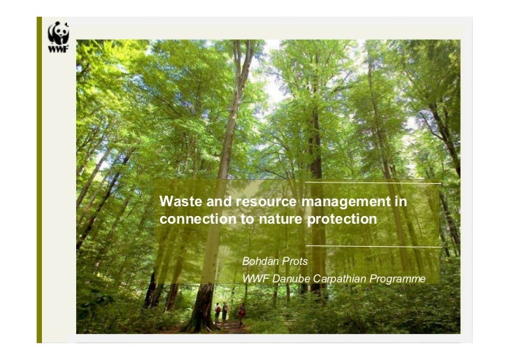 Waste and resource management inconnection to nature protection          Bohdan Prots          WWF Danube Carpathian Progr...