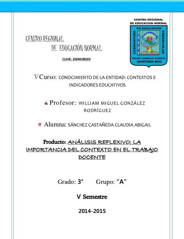 CENTRO REGIONAL DE EDUCACIÓN NORMAL CLAVE: 23DNE0002D Curso: CONOCIMIENTO DE LA ENTIDAD: CONTEXTOS E INDICADORES EDUCATIV...