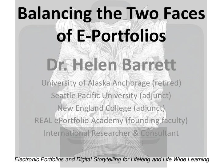 Balancing the Two Faces      of E-Portfolios             Dr. Helen Barrett         University of Alaska Anchorage (retired...