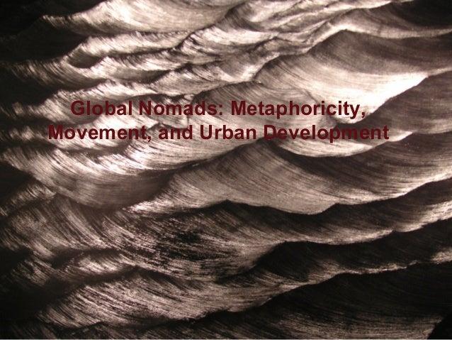 Global Nomads: Metaphoricity,Movement, and Urban Development