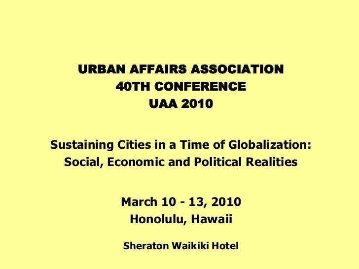 URBAN AFFAIRS ASSOCIATION        40TH CONFERENCE            UAA 2010Sustaining Cities in a Time of Globalization:  Social,...