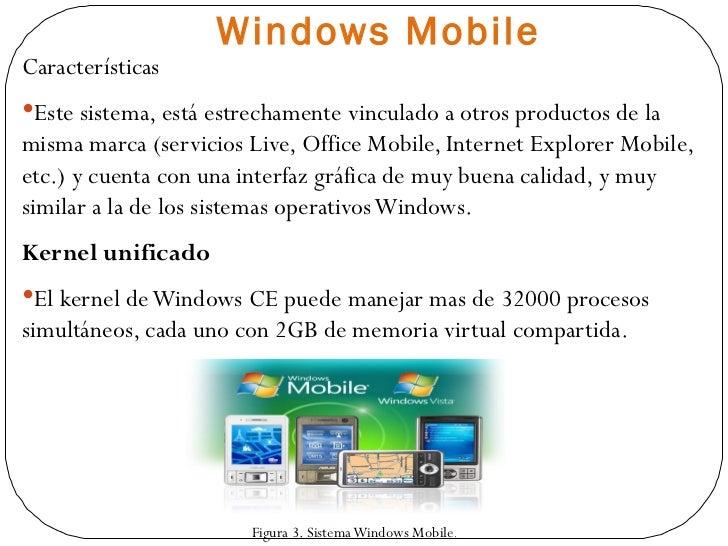 Windows Mobile <ul><li>Características </li></ul><ul><li>Este sistema, está estrechamente vinculado a otros productos de l...