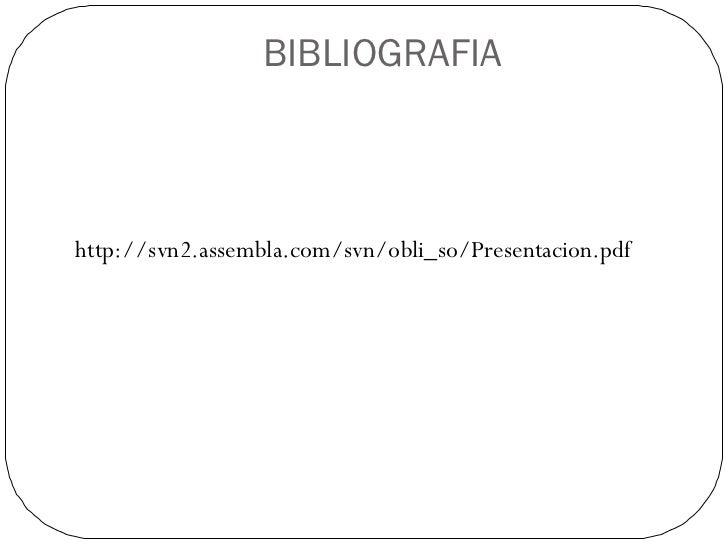 BIBLIOGRAFIA <ul><li>http://svn2.assembla.com/svn/obli_so/Presentacion.pdf </li></ul>