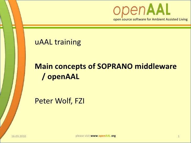 uAALtraining<br />Main conceptsof SOPRANO middleware / openAAL<br />Peter Wolf, FZI<br />16.03.2010<br />1<br />