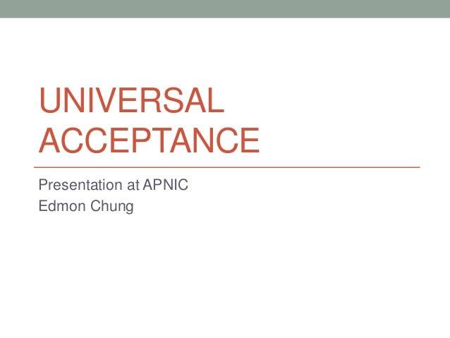 UNIVERSAL ACCEPTANCE Presentation at APNIC Edmon Chung