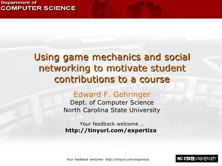 Using game mechanics and social networking to motivate student contributions to a course Edward F. Gehringer Dept. of Comp...