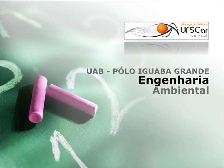 UAB - PÓLO IGUABA GRANDEEngenharia  Ambiental<br />