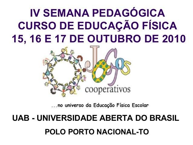 IV SEMANA PEDAGÓGICA CURSO DE EDUCAÇÃO FÍSICA 15, 16 E 17 DE OUTUBRO DE 2010 UAB - UNIVERSIDADE ABERTA DO BRASIL POLO PORT...