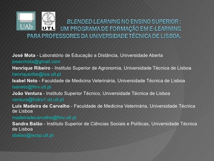 José Mota  - Laboratório de Educação a Distância, Universidade Aberta [email_address] Henrique Ribeiro  - Instituto Superi...