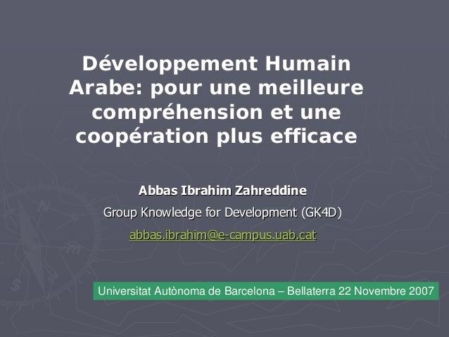 Développement HumainArabe: pour une meilleure  compréhension et unecoopération plus efficace         Abbas Ibrahim Zahredd...