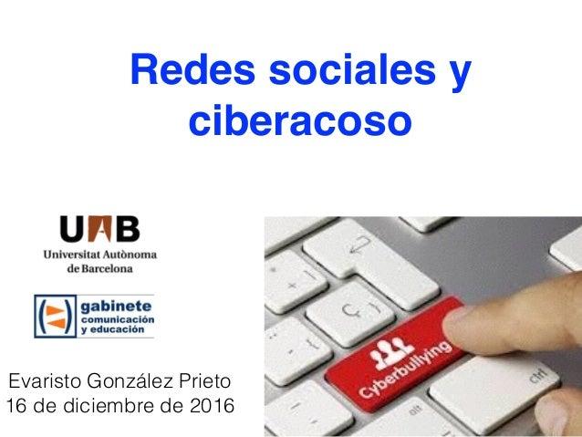 Redes sociales y ciberacoso Evaristo González Prieto 16 de diciembre de 2016