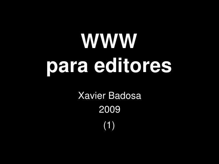 WWW para editores    Xavier Badosa        2009         (1)