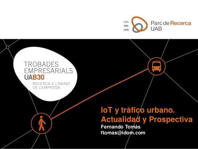 IoT y tráfico urbano. Actualidad y Prospectiva Fernando Tomás ftomas@idom.com