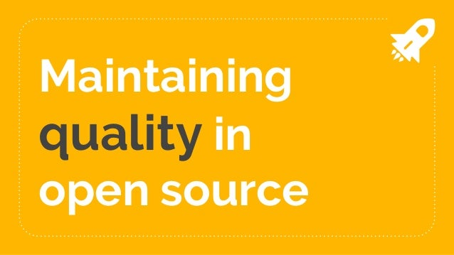 Maintaining quality in open source