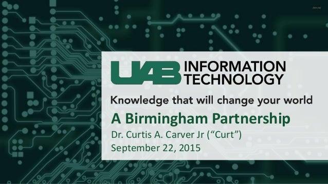 "A Birmingham Partnership Dr. Curtis A. Carver Jr (""Curt"") September 22, 2015"