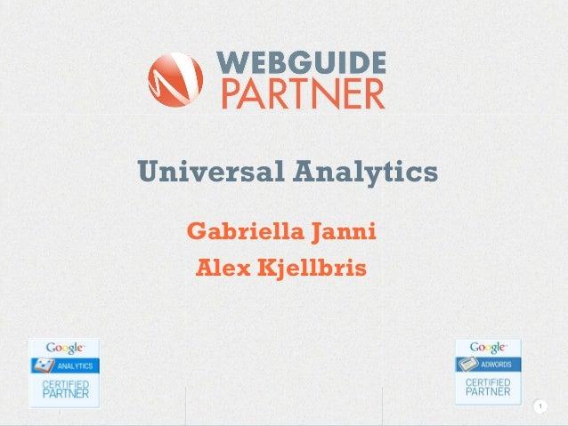 1 Universal Analytics Gabriella Janni Alex Kjellbris