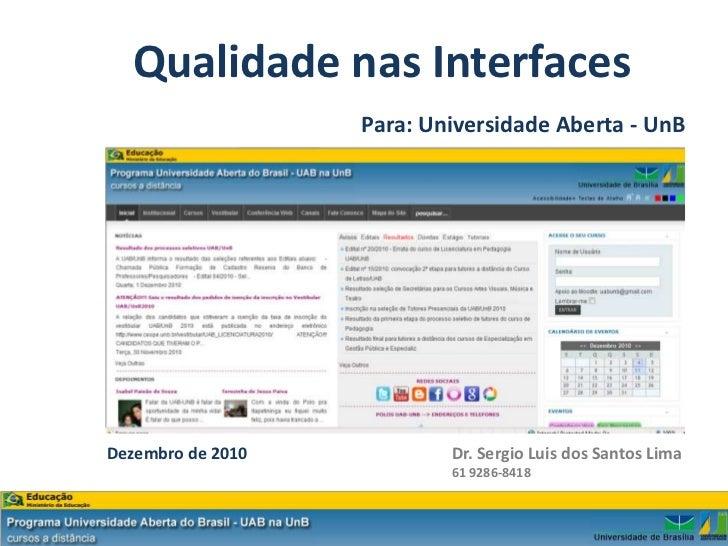 Qualidade nas Interfaces                   Para: Universidade Aberta - UnBDezembro de 2010           Dr. Sergio Luis dos S...