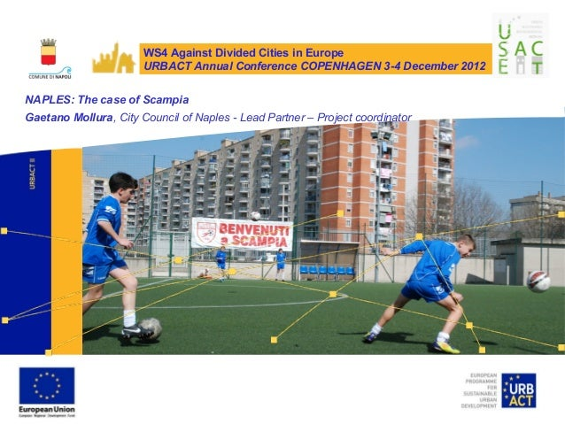 WS4 Against Divided Cities in Europe                       URBACT Annual Conference COPENHAGEN 3-4 December 2012NAPLES: Th...