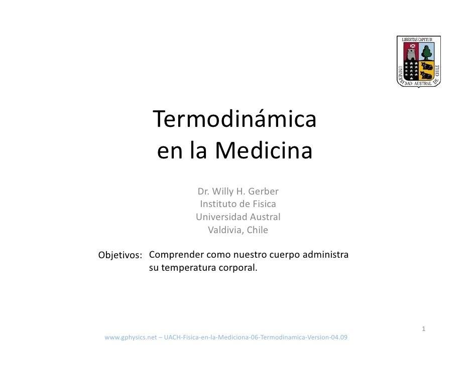 Termodinámica                 en la Medicina                              Dr. Willy H. Gerber                             ...