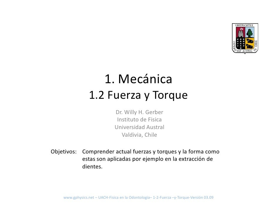 1. Mecánica                   1.2 Fuerza y Torque                                 Dr. Willy H. Gerber                     ...